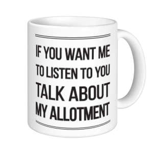 Allotment Mugs - If You Want Me To Listen Talk About My Allotment