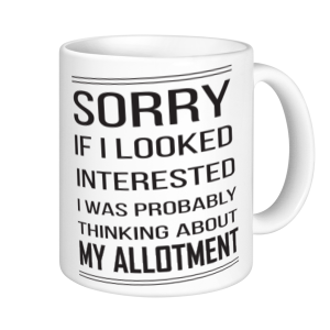 Allotment Mugs - Sorry If I looked Interested I was Probably Thinking Amout My Allotment