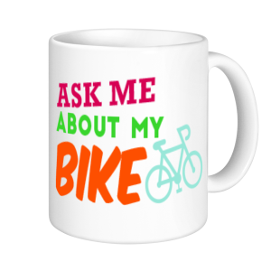 Cycling Mugs - Ask me about my bike