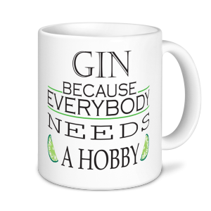 Alcohol Mugs - Gin Everybody Needs A Hobby.