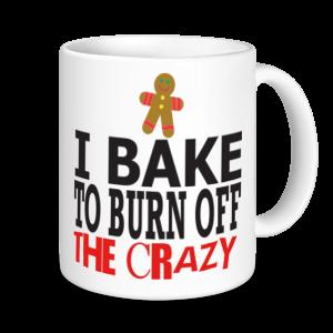 Baking Mugs - I bake To Burn Off The Crazy