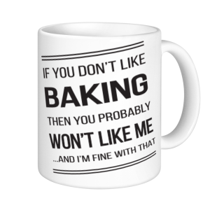 Baking Mugs - If You Don't Like Baking