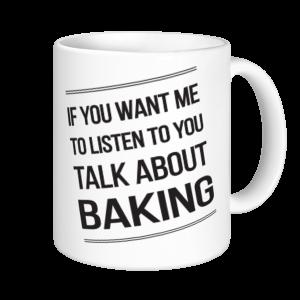 Baking Mugs- If You Want Me To Listen