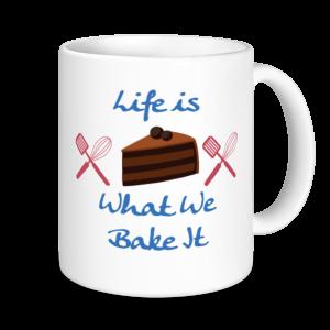Baking Mugs - Life Is What You Bake It