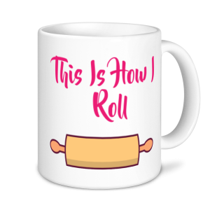 Baking Mugs - This Is How I Roll