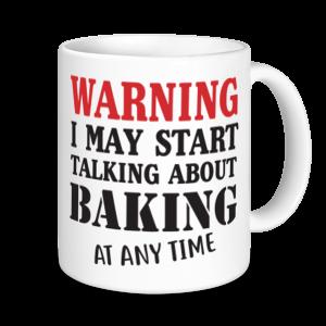 Baking Mugs - Warning May Start Talking About Baking