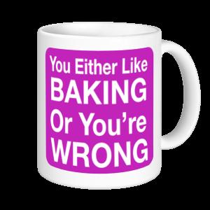Baking Mugs - You Either Like Baking Or You're Wrong