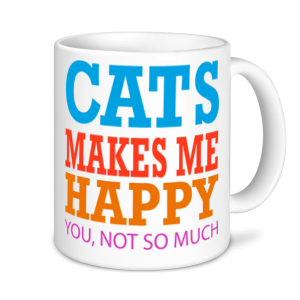 Cat Mugs - Cats Make Me Happy, You, Not So Much