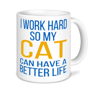 Cat Mugs - I Work Hard To Give My Cat A Better Life