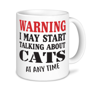 Cat Mugs - Warning May Start Talking About Cats