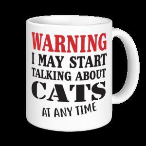 Cat Mugs - Warning May Start Talking About Cats