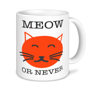 Cat Mugs - Meow Or Never