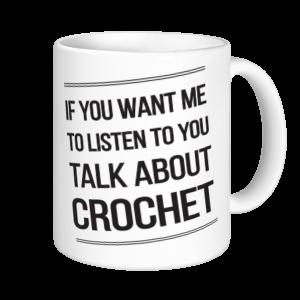 Crochet Mugs - If You Want Me to Listen...