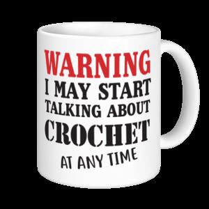 Crochet Mugs - Warning May Start Talking About Crochet