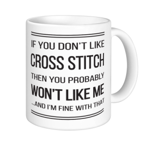 Cross Stitch Mugs - If You Don't Like Cross Stitch
