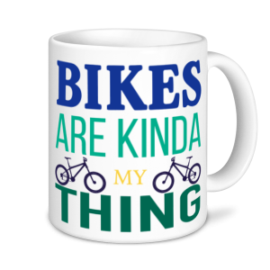 Cycling Mugs - Bikes Are Kinda My Thing