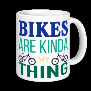 Cycling Mugs - Bikes Are Kinda My Thing