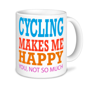 Cycling Mugs - Cycling Makes Me Happy, You, Not So Much