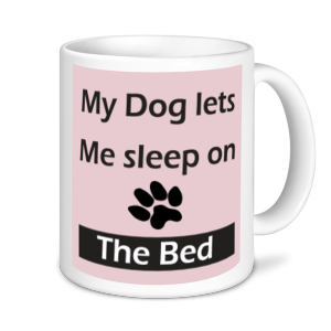 Dog Mugs - My Dog Lets Me Sleep On The Bed