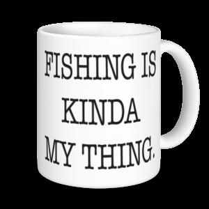 Fishing Mugs - Fishing Is Kinda My Thing