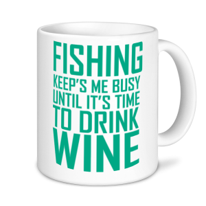 Fishing Mugs - Fishing Keeps Me Busy Until It's Time To Drink Wine