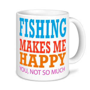 Fishing Mugs - Fishing Makes Me Happy, You, Not So Much