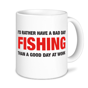 Fishing Mug - I'd Rather Have A Bad Day Fishing
