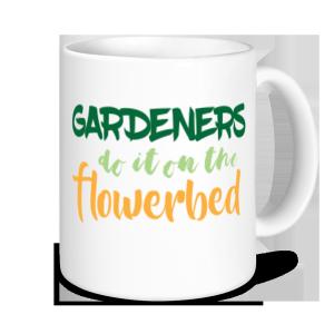 Gardening Mugs - Gardeners Do It On The Flowerbed