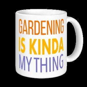 Gardening Mugs - Gardening Is Kinda My Thing