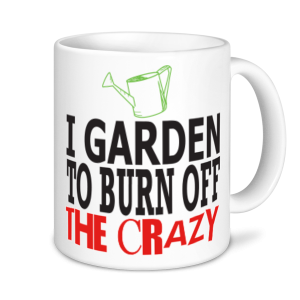 Gardening Mugs - I Garden To Burn Off The Crazy