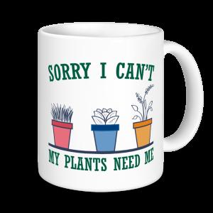 Gardening Mugs - Sorry My Plants Need Me