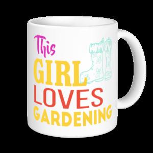 Gardening Mugs - This Girl Loves Gardening