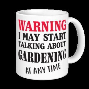 Gardening Mugs - Warning May Start Talking About Gardening