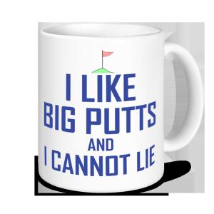 Golf Mugs - I Like Big Putts