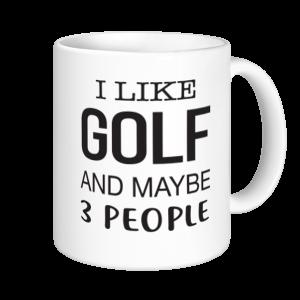 Golf Mugs - I Like Golf And Maybe 3 People