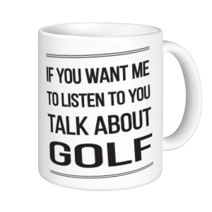 Golf Mugs - If You Want Me To Listen Talk About Golf