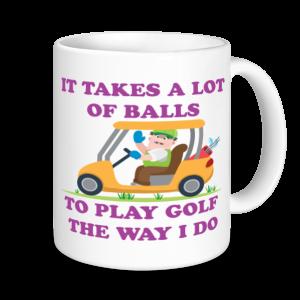 Golf Mugs - It Takes A Lot Of Balls....