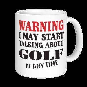Golf Mugs - Warning May Start Talking About Golf