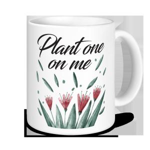 Gardening Mugs - Plant One On Me