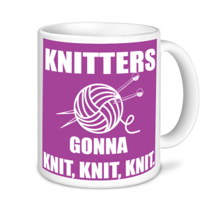 Knitting Mugs - Knitters Gonna Knit, Knit, Knit