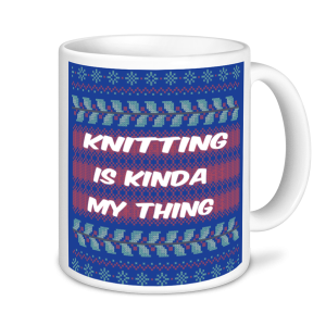 Knitting Mugs - Knitting Is Kinda My Thing