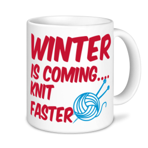 Knitting Mugs - Winter Is Coming... Knit Faster