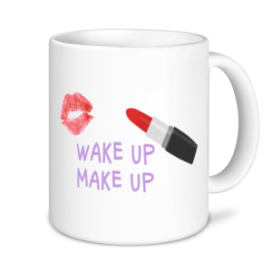 Make Up Mugs- Wake up Make up