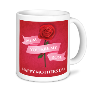 Mother's Day Mug - You are my Rose