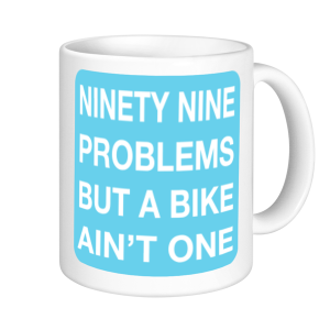 Cycling Mugs - Ninety Nine problems but a bike ain't one