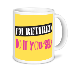 Retirement Mug - I'm Retired Do It Yourself