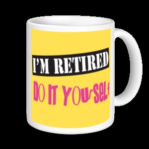 Retirement Mug - I'm Retired Do It Yourself