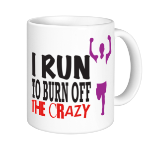 Running Mugs - I Run To Burn Off The Crazy
