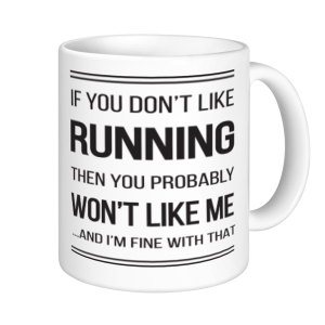 Running Mugs - If You Don'T Like Running You Probably Won't Like Me