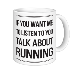 Running Mugs - If You Want Me To Listen Talk About Running